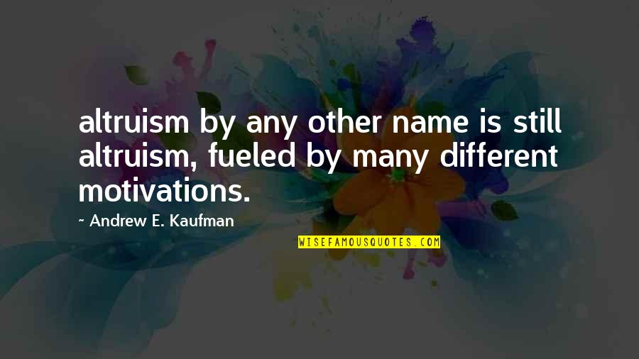Kaufman Quotes By Andrew E. Kaufman: altruism by any other name is still altruism,