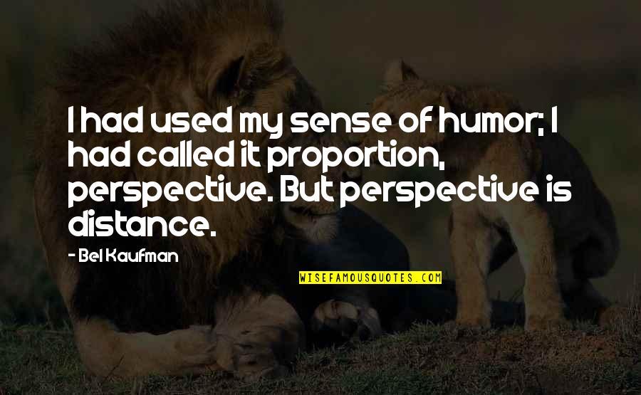 Kaufman Quotes By Bel Kaufman: I had used my sense of humor; I