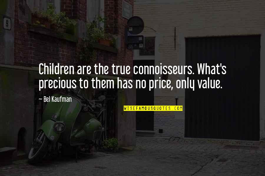 Kaufman Quotes By Bel Kaufman: Children are the true connoisseurs. What's precious to