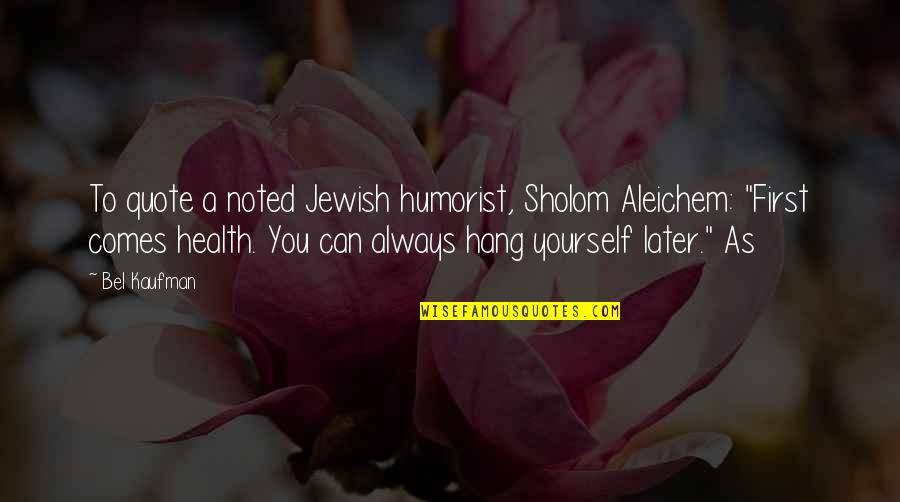 Kaufman Quotes By Bel Kaufman: To quote a noted Jewish humorist, Sholom Aleichem: