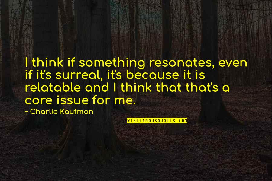Kaufman Quotes By Charlie Kaufman: I think if something resonates, even if it's