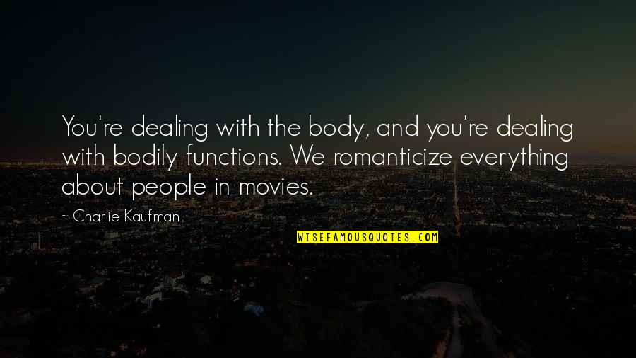 Kaufman Quotes By Charlie Kaufman: You're dealing with the body, and you're dealing