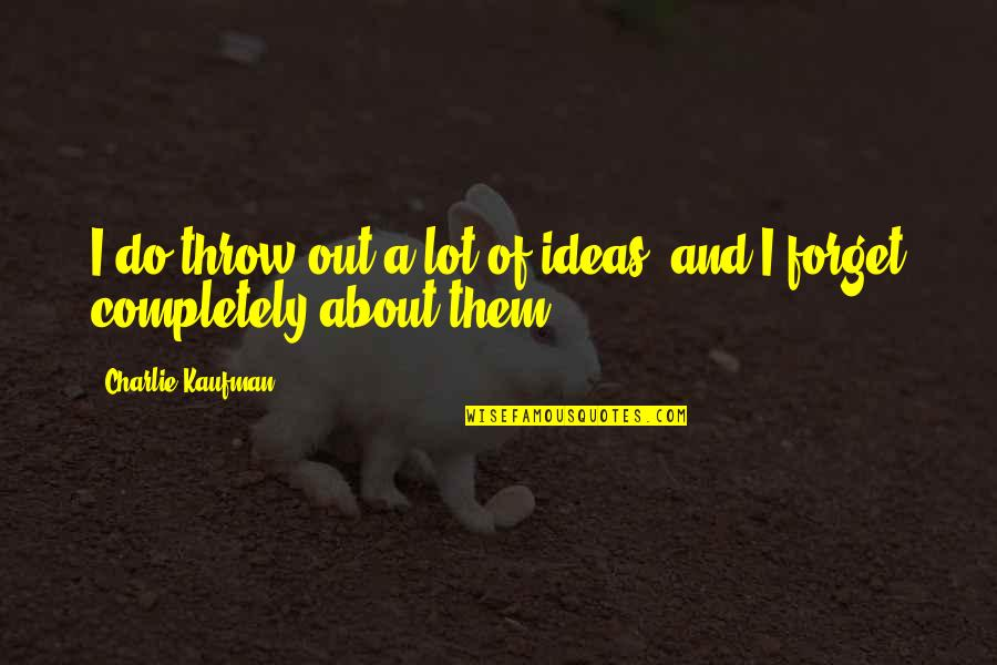 Kaufman Quotes By Charlie Kaufman: I do throw out a lot of ideas,