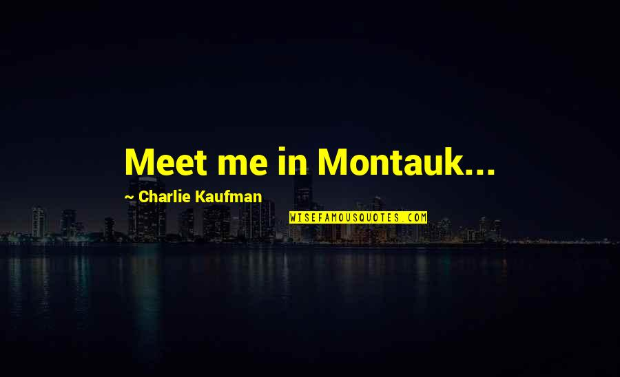Kaufman Quotes By Charlie Kaufman: Meet me in Montauk...