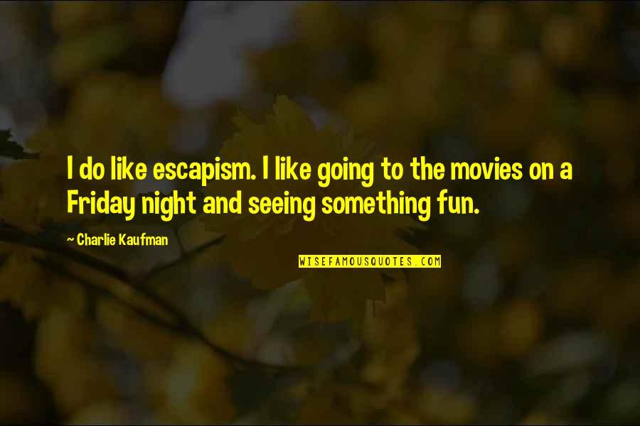 Kaufman Quotes By Charlie Kaufman: I do like escapism. I like going to