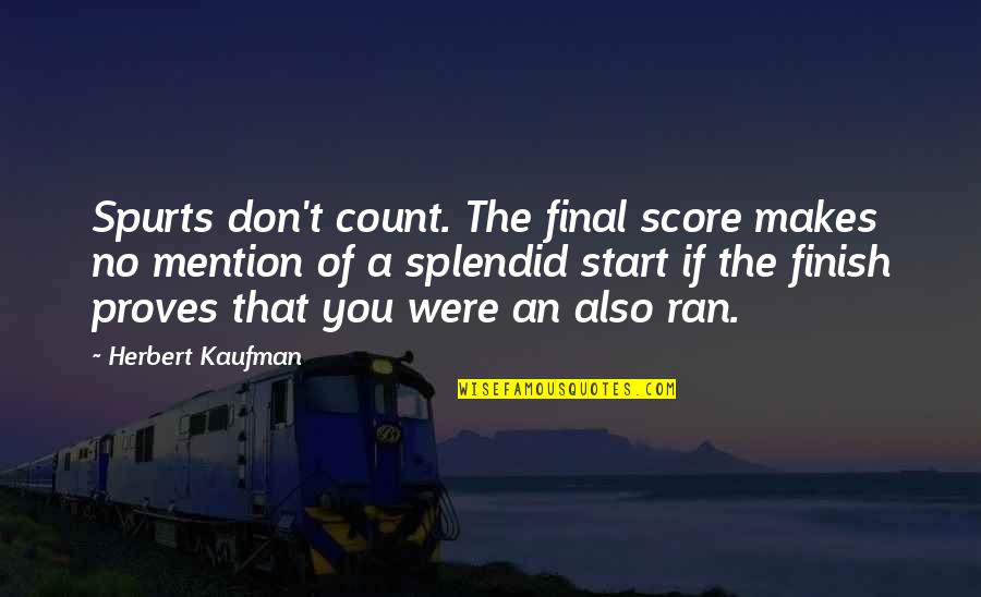 Kaufman Quotes By Herbert Kaufman: Spurts don't count. The final score makes no