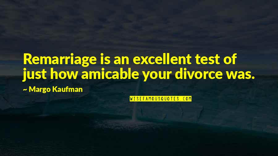 Kaufman Quotes By Margo Kaufman: Remarriage is an excellent test of just how
