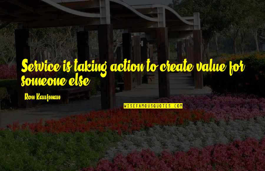 Kaufman Quotes By Ron Kaufman: Service is taking action to create value for