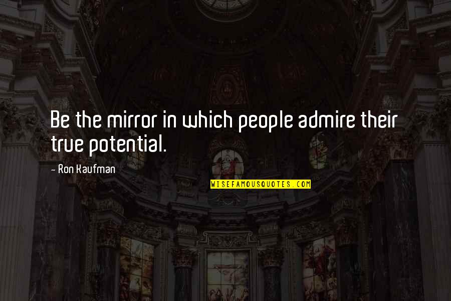 Kaufman Quotes By Ron Kaufman: Be the mirror in which people admire their