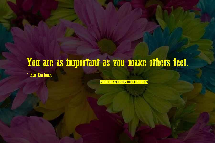Kaufman Quotes By Ron Kaufman: You are as important as you make others