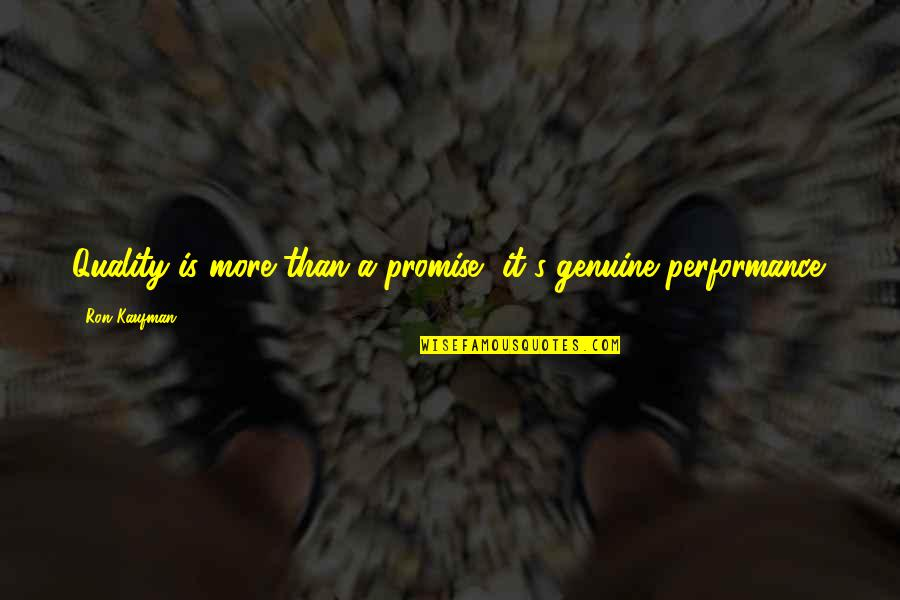 Kaufman Quotes By Ron Kaufman: Quality is more than a promise, it's genuine