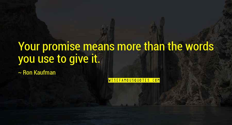 Kaufman Quotes By Ron Kaufman: Your promise means more than the words you