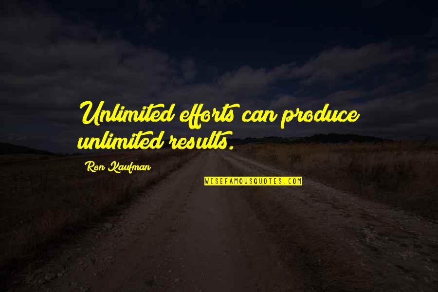 Kaufman Quotes By Ron Kaufman: Unlimited efforts can produce unlimited results.