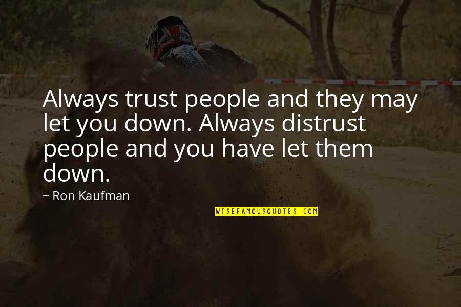 Kaufman Quotes By Ron Kaufman: Always trust people and they may let you