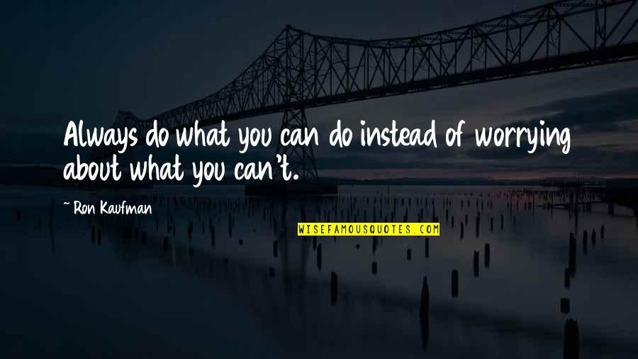 Kaufman Quotes By Ron Kaufman: Always do what you can do instead of