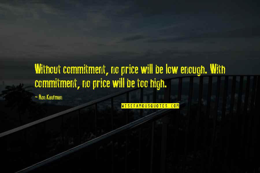 Kaufman Quotes By Ron Kaufman: Without commitment, no price will be low enough.
