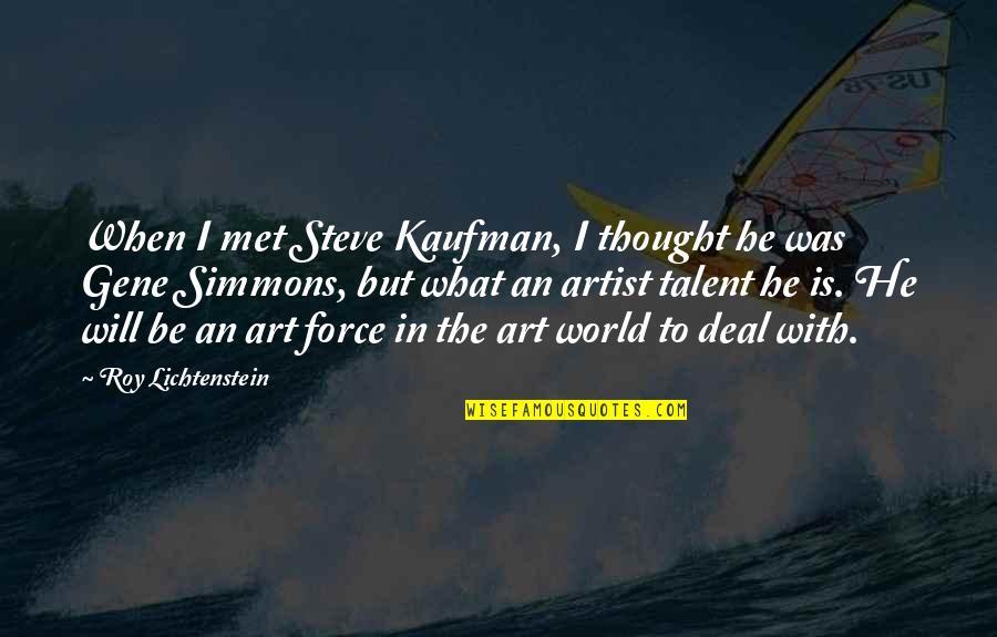 Kaufman Quotes By Roy Lichtenstein: When I met Steve Kaufman, I thought he