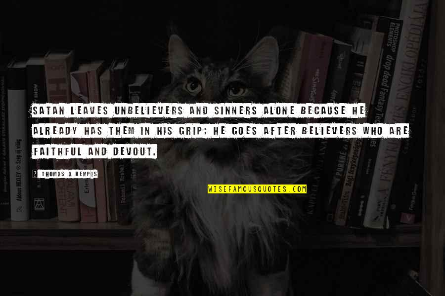 Kaukasos Quotes By Thomas A Kempis: Satan leaves unbelievers and sinners alone because he