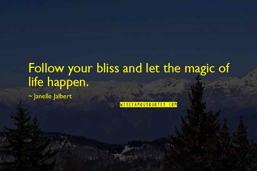 Kautilya Quotes By Janelle Jalbert: Follow your bliss and let the magic of