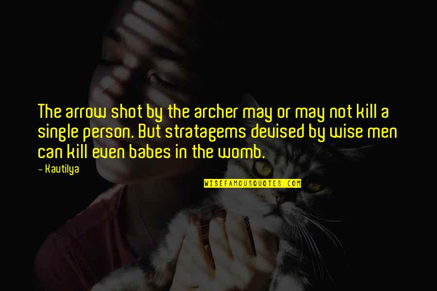 Kautilya Quotes By Kautilya: The arrow shot by the archer may or