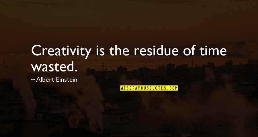 Kavorka Quotes By Albert Einstein: Creativity is the residue of time wasted.