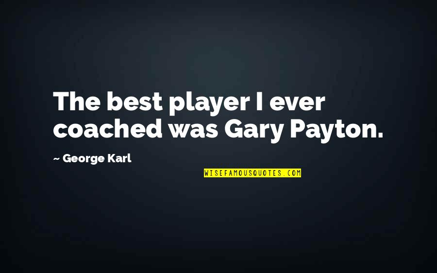 Kavorka Quotes By George Karl: The best player I ever coached was Gary