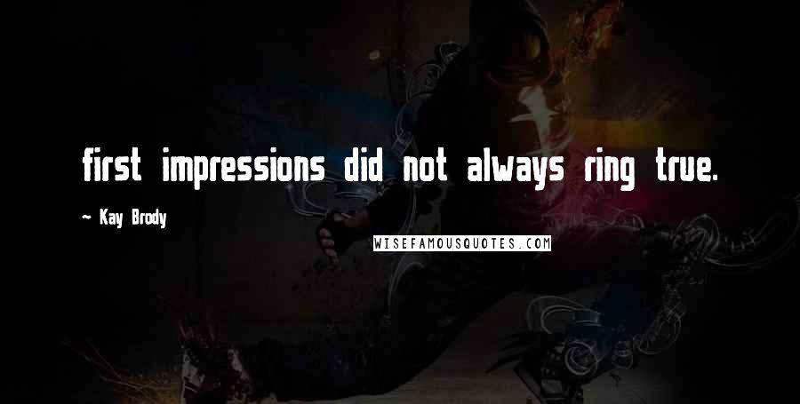 Kay Brody quotes: first impressions did not always ring true.