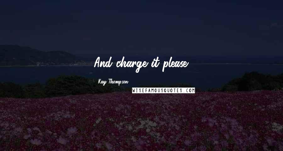 Kay Thompson quotes: And charge it please.