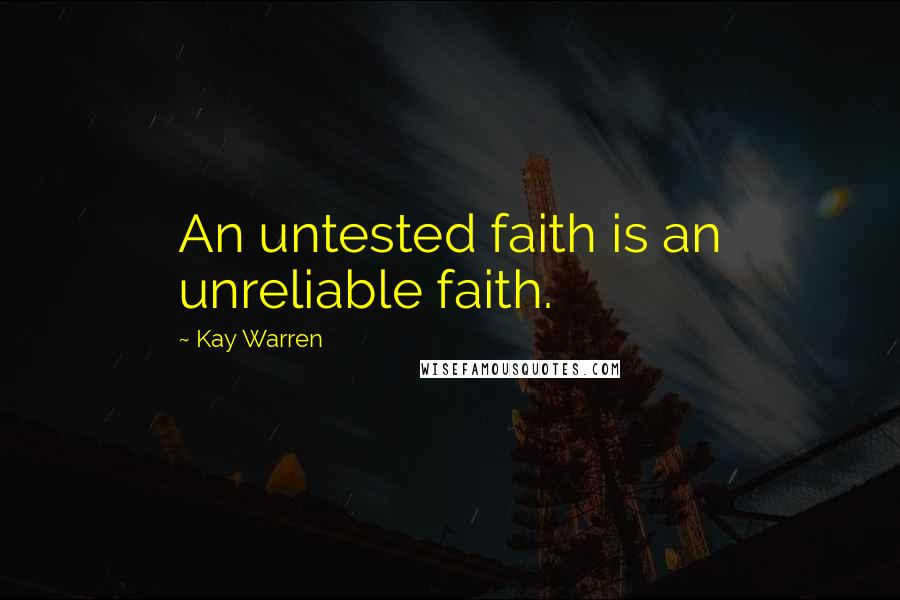 Kay Warren quotes: An untested faith is an unreliable faith.