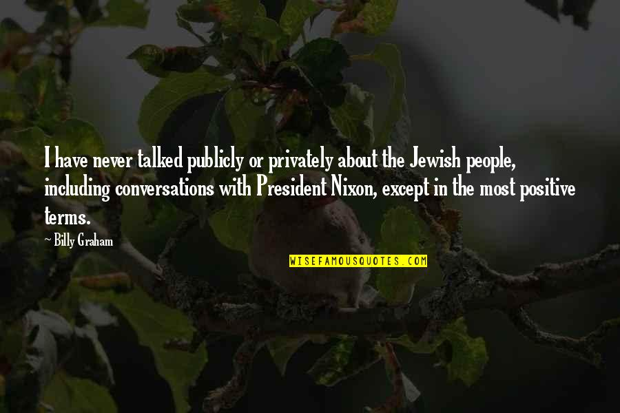 Kaye Gibbons Ellen Foster Quotes By Billy Graham: I have never talked publicly or privately about