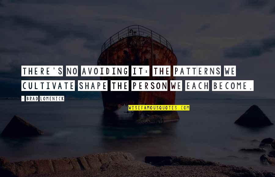 Kaye Gibbons Ellen Foster Quotes By Brad Lomenick: There's no avoiding it: the patterns we cultivate