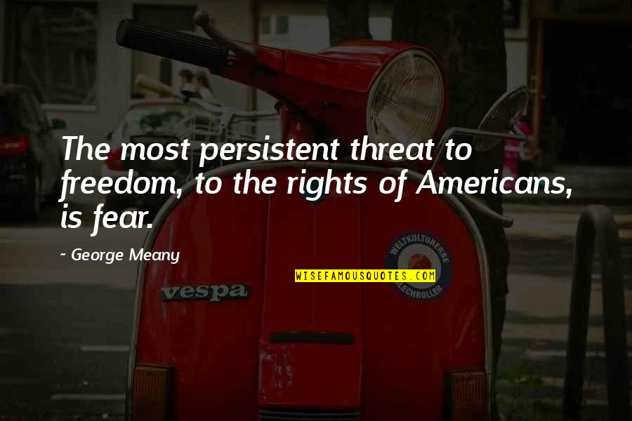 Kaye Gibbons Ellen Foster Quotes By George Meany: The most persistent threat to freedom, to the