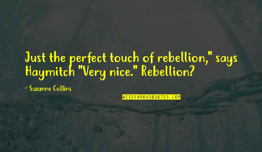 """Kaye Gibbons Ellen Foster Quotes By Suzanne Collins: Just the perfect touch of rebellion,"""" says Haymitch"""