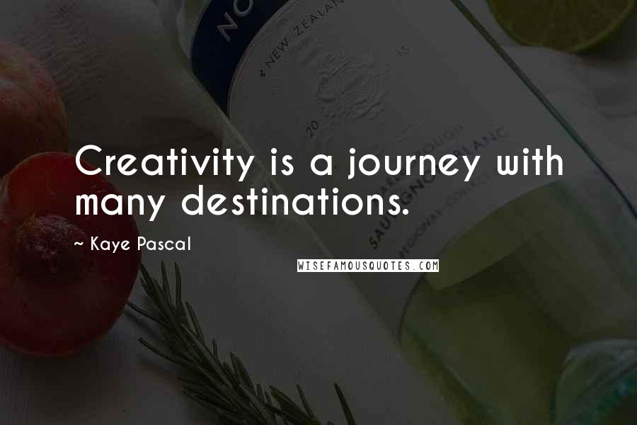 Kaye Pascal quotes: Creativity is a journey with many destinations.