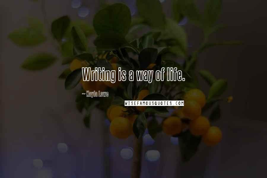 Kayla Lowe quotes: Writing is a way of life.