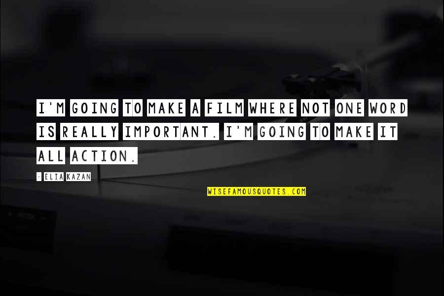 Kazan's Quotes By Elia Kazan: I'm going to make a film where not