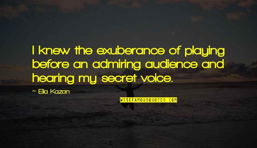 Kazan's Quotes By Elia Kazan: I knew the exuberance of playing before an