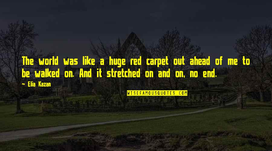Kazan's Quotes By Elia Kazan: The world was like a huge red carpet
