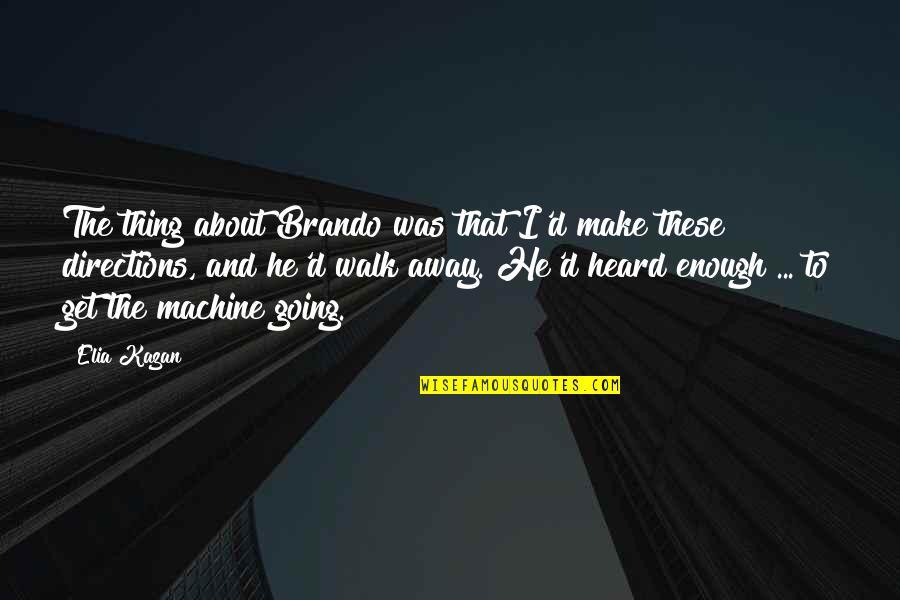 Kazan's Quotes By Elia Kazan: The thing about Brando was that I'd make