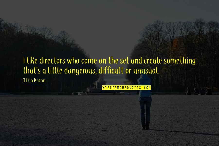 Kazan's Quotes By Elia Kazan: I like directors who come on the set