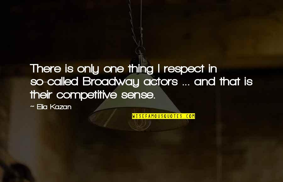 Kazan's Quotes By Elia Kazan: There is only one thing I respect in