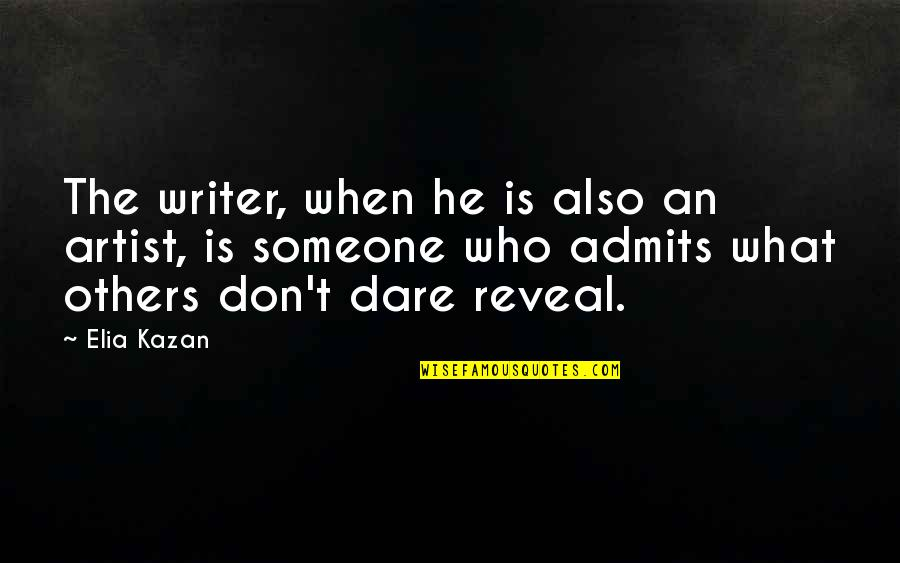 Kazan's Quotes By Elia Kazan: The writer, when he is also an artist,