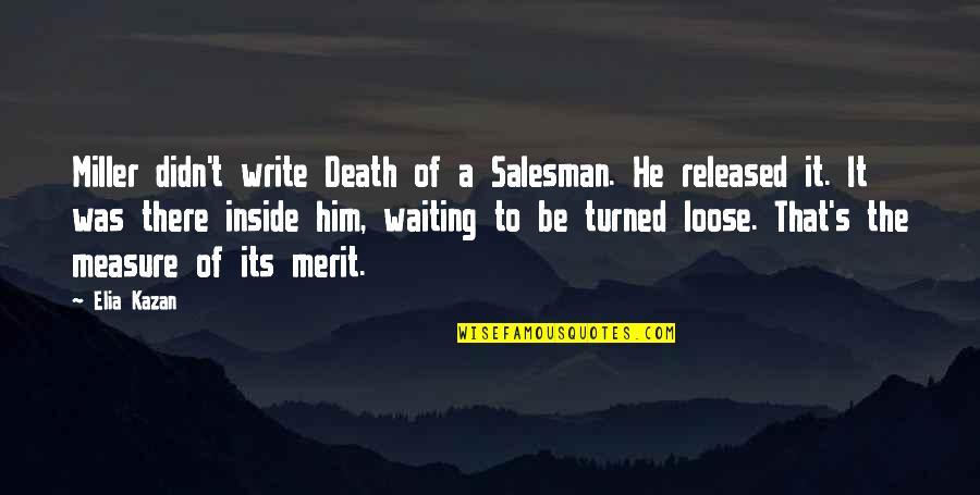 Kazan's Quotes By Elia Kazan: Miller didn't write Death of a Salesman. He