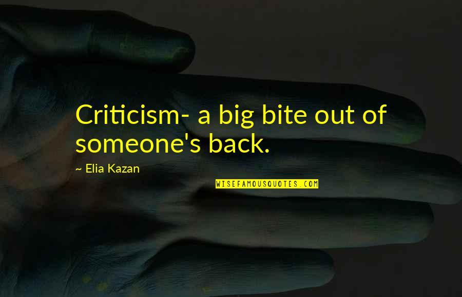 Kazan's Quotes By Elia Kazan: Criticism- a big bite out of someone's back.