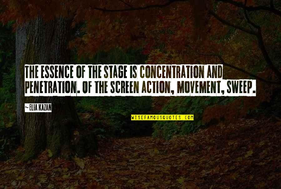 Kazan's Quotes By Elia Kazan: The essence of the stage is concentration and