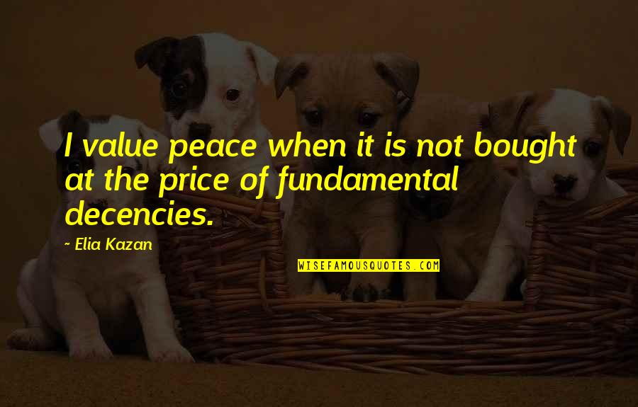 Kazan's Quotes By Elia Kazan: I value peace when it is not bought