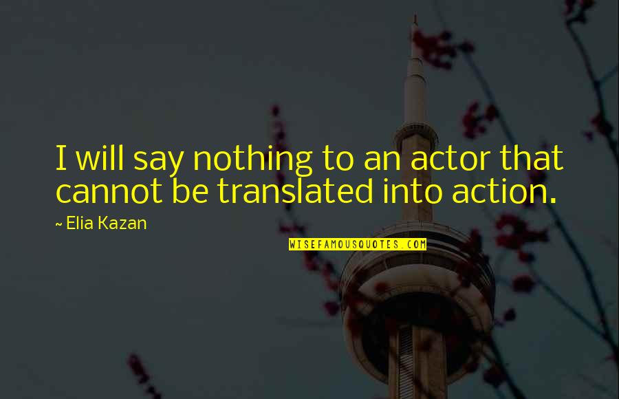 Kazan's Quotes By Elia Kazan: I will say nothing to an actor that