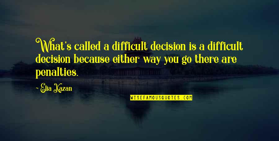 Kazan's Quotes By Elia Kazan: What's called a difficult decision is a difficult