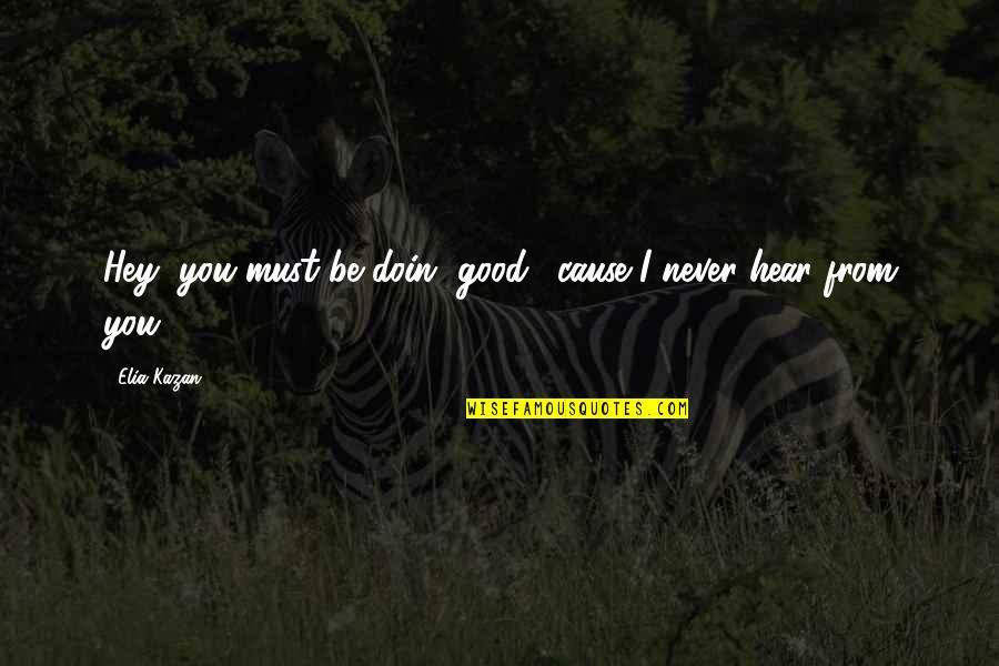 Kazan's Quotes By Elia Kazan: Hey, you must be doin' good, 'cause I