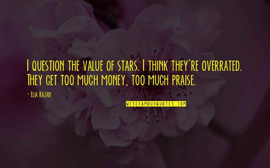 Kazan's Quotes By Elia Kazan: I question the value of stars. I think